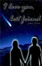 I Love You Best Friend  {ONE SHOT STORY in ENGLISH} by iamCjoy