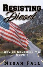 Resisting Diesel (#1 - Devils Soldiers MC) by Meganfall