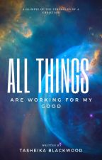All Things Are Working for My Good by Wholefaith99