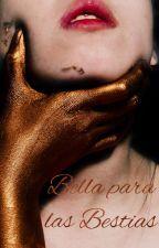 Bella Para Las Bestias *PAUSADA* by LucyMacrae