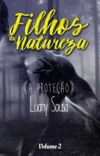 Filhos da Natureza - A Proteção Vol. 2 (Em Revisão) by LuanySousa17