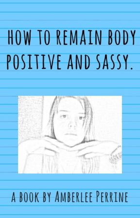 How to remain body positive and sassy. by imreading145
