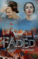 Faded    H.S. by oldsoull