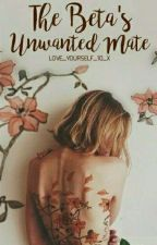 The Beta's Unwanted Mate | new version | Updated Daily by Love_Yourself_10_x