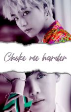 Choke me harder | kth&jhs by ohnotuagain