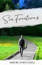 Sin Fronteras [TERMINADA] by IsidoraFernandezuop