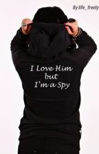 I Love Him but I'm a Spy by life_freely