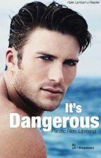 It's Dangerous   Nate Lambert x Reader (Pacific Rim) by dopestars