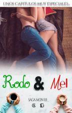 Rodo y Mel  0.5 saga Mon  - Capítulos muy especiales ( A PEDIDO DE LAS LECTORAS) by Pipper13