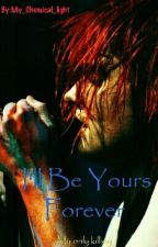 I'll Be Yours Forever (Gerard X Reader) by My_Chemical_light