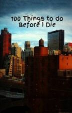 100 Things to do Before I Die by Hazelstar_21