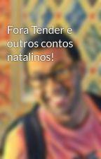 Fora Tender e outros contos natalinos! by Sobral_Escritor
