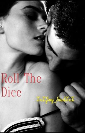 Roll the Dice (R-Rated) by XxXBeautiful_DeadXxX