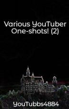 Various YouTuber One-Shots! (2) (Requests Closed) by YouTubbs4884
