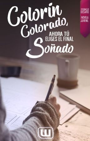 Colorín colorado, ahora tú eliges el final soñado by WattpadNovelaJuvenilES