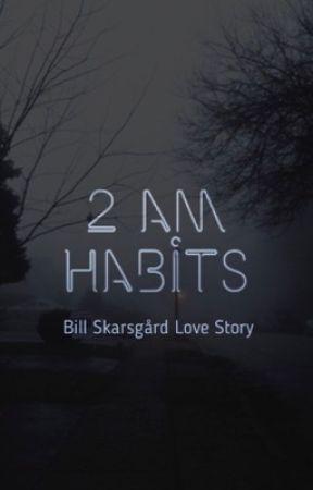 2am Habits (Bill Skarsgård love story)  by adria101
