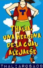 Thalia, una heroína de la cual alejarse by Thaliarosa09