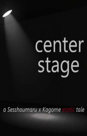 Center Stage: A SessKag Erotic Tale by wbficaholic