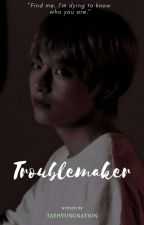 troublemaker || kth by taehyungnation