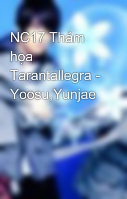 NC17 Thảm họa Tarantallegra - Yoosu,Yunjae