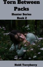 Torn Between Packs (book 2) COMPLETED by heiditerryberry