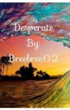 Desperate by Breebree02