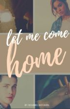 LET ME COME HOME by readmelikecarol