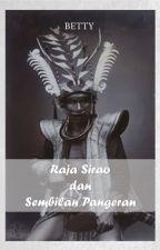 Raja Sirao dan Sembilan Pangeran by BettyVeve