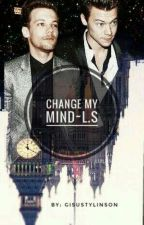 Change My Mind~L.S by gisustylinson