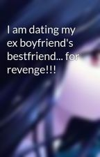 I am dating my ex boyfriend's bestfriend... for revenge!!! by Goddessoflonliness