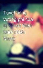 Tuyệt sủng vương phi của ta - Tích Niên Niên (Biến Nam) by NhatAnh94