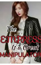 The Empress is a great MANIPULATOR by QueenMary_14