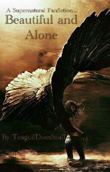 Beautiful and Alone (A Supernatural FanFic)