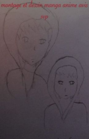 avis sur mes montage et dessin manga anime svp by misaki-esraka