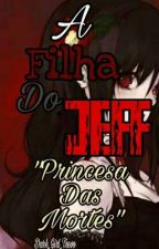 "A Filha Do Jeff 3. ""Princesa das mortes""  by Dark_Girl_Trevosa"