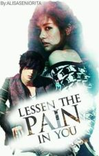 LESSEN THE PAIN IN YOU ( SEASON ONE ) by alisaseniorita