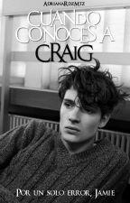 Cuando Conoces a Craig by Adriana_RodriguezM