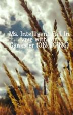 Ms. Intelligent Fall In Love with Mr. Gangster (ON HIATUS) by InspiritLKim