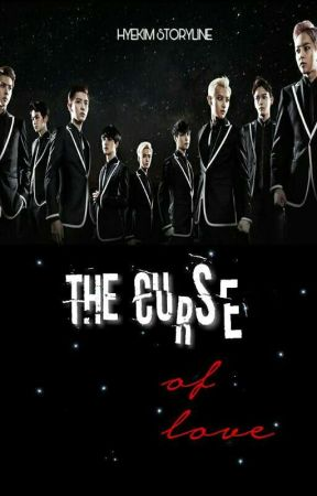 The Curse of Love [EXO Fanfiction] ✔ by hyekimxxi