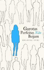 Garotas Perfeitas Não Beijam by HeloisaCuri