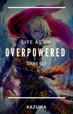 Life As An Overpowered Dark Elf  by TheRealMasochist