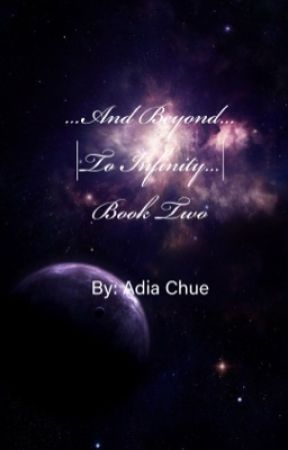 ...And Beyond...   To Infinity... Book Two [ON HOLD] by AdiaChue