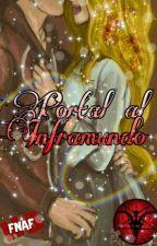 PORTAL AL INFRAMUNDO [Fred y tu]  by Namikofazbear444