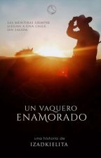 Un Vaquero Enamorado [PRÓXIMAMENTE] by izadkielita