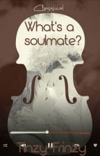 What's a soulmate? by aes_chyli