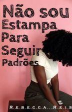 Nao sou estampa pra seguir padrões! by becanogueira10