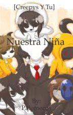 Nuestra Niña [Creepypastas Y Tu]  by Palomecus