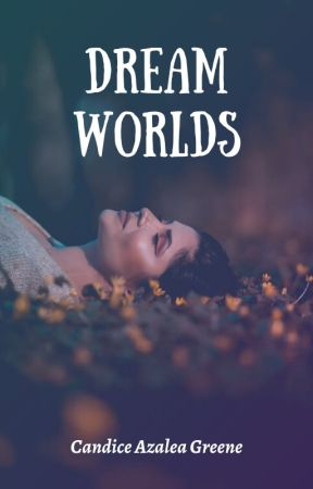 Dream Worlds by CandiceAzaleaGreene