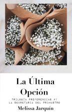 La Última Opción (Trilogía La Intrusa #1) by Creative14MJBieber