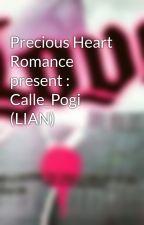 Precious Heart Romance      present : Calle_Pogi (LIAN) by iloveyouforever11